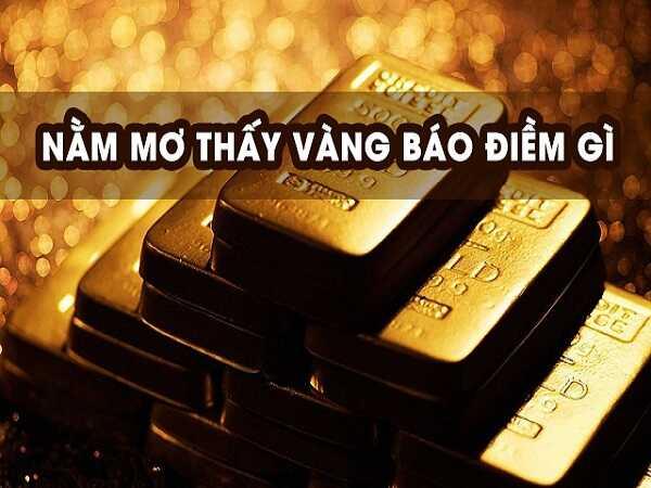 Nằm mơ thấy vàng đánh số bao nhiêu